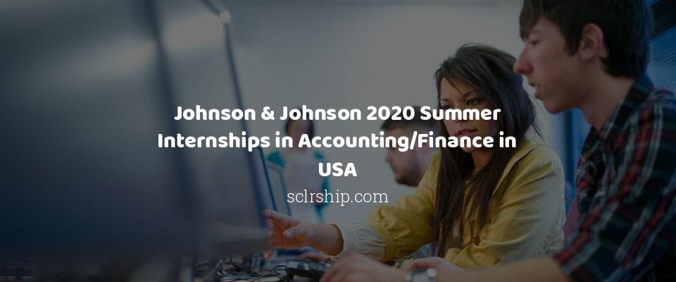 Johnson & Johnson 2020 Summer Internships in Accounting/Finance in USA