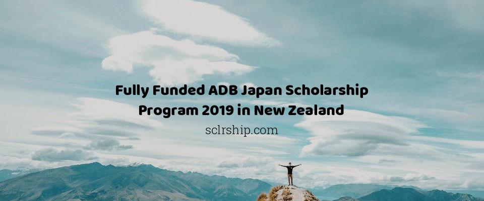 Fully Funded ADB Japan Scholarship Program 2019 in New Zealand