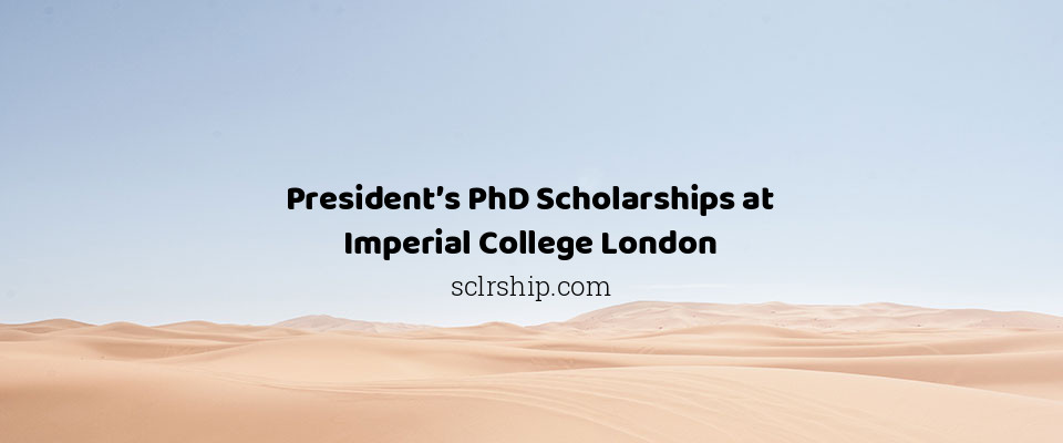 President's PhD Scholarships at Imperial College London