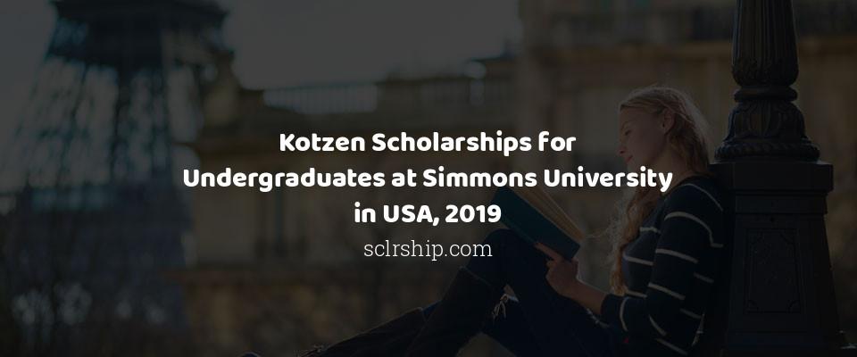 Kotzen Scholarships for Undergraduates at Simmons University in USA, 2019