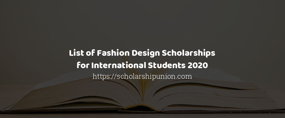 List Of Fashion Design Scholarships For International Students 2020