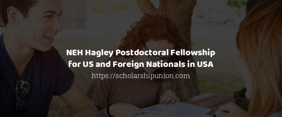 NEH Hagley Postdoctoral Fellowship for US and Foreign Nationals in USA