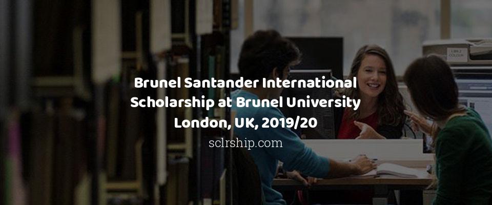 Brunel Santander International Scholarship at Brunel University London, UK, 2019/20