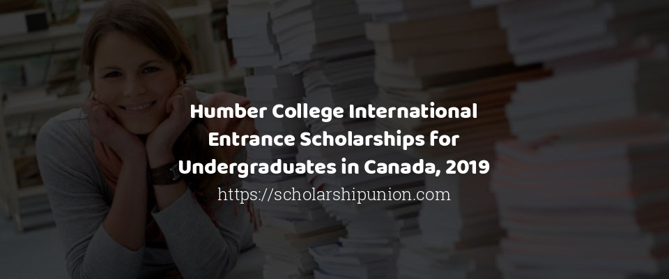 Humber College International Entrance Scholarships for Undergraduates in Canada, 2019