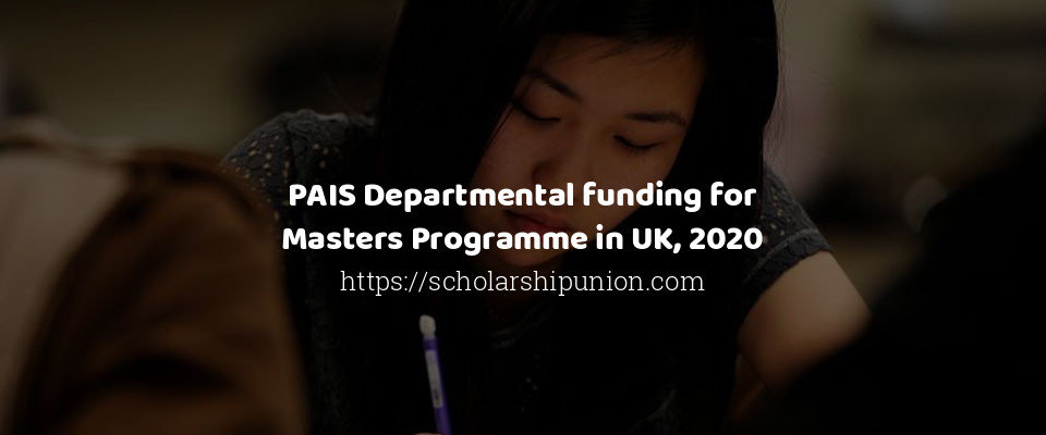 PAIS Departmental funding for Masters Programme in UK, 2020