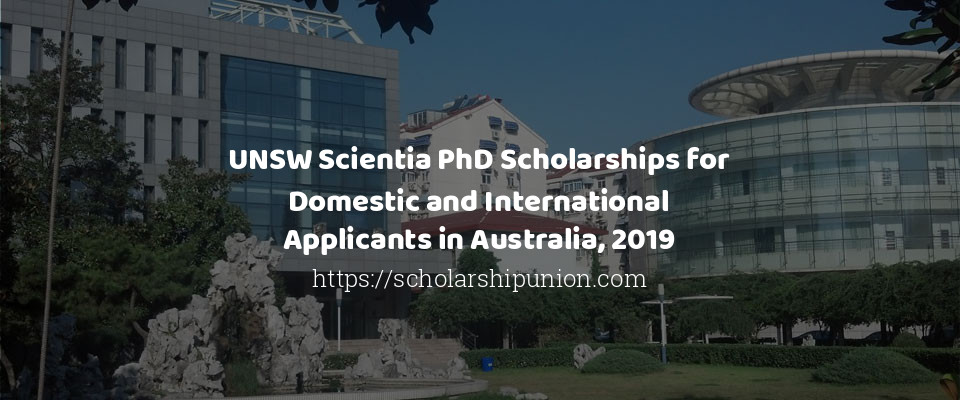 UNSW Scientia PhD Scholarships for Domestic and International Applicants in Australia, 2019