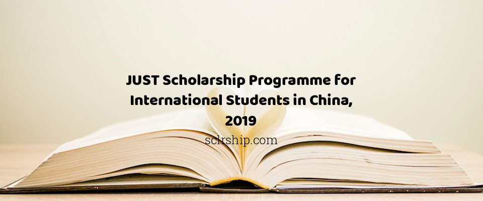 JUST Scholarship Programme for International Students in China, 2019