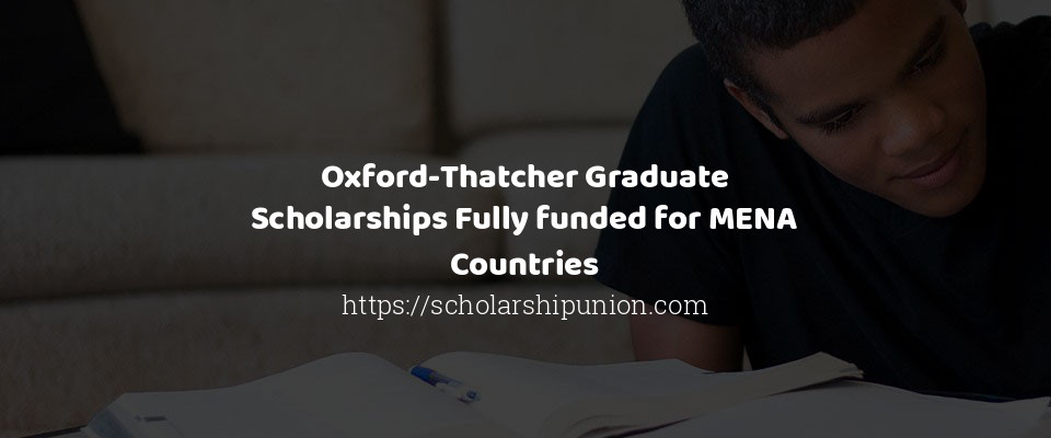 Oxford Thatcher Graduate Scholarships Fully funded for MENA Countries