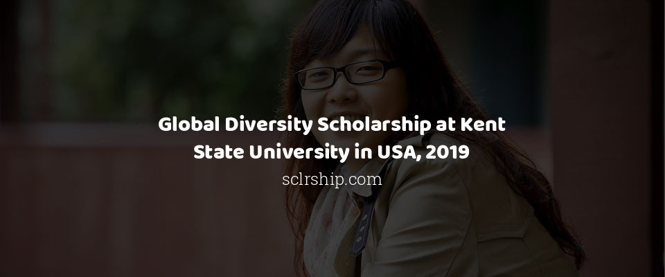 Global Diversity Scholarship at Kent State University in USA, 2019