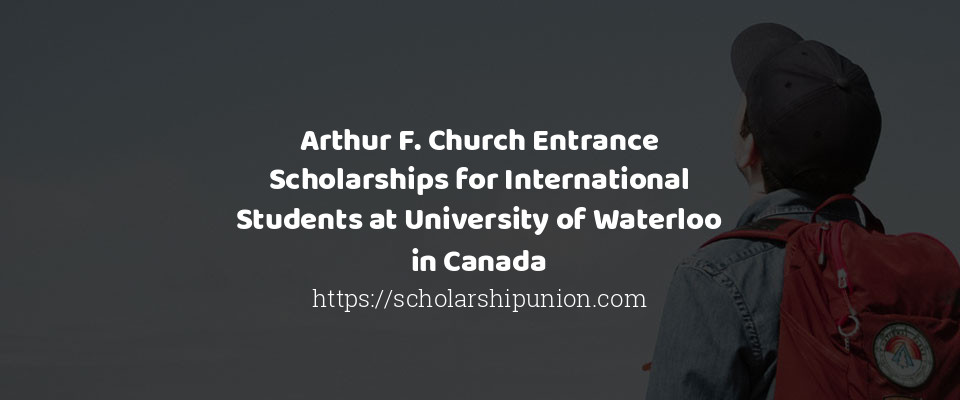 Arthur F. Church Entrance Scholarships for International Students at University of Waterloo in Canada
