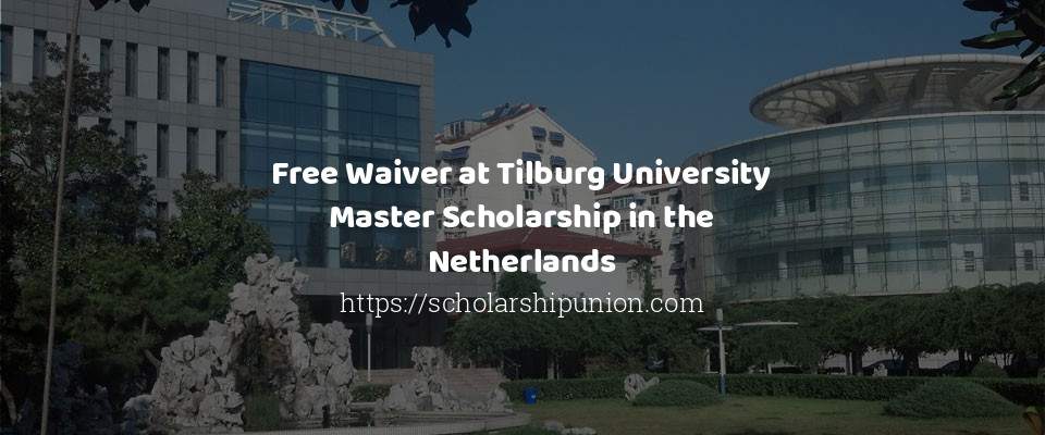 Free Waiver at Tilburg University Master Scholarship in the Netherlands