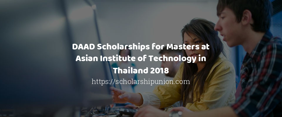 DAAD Scholarships for Masters at Asian Institute of Technology in Thailand 2018