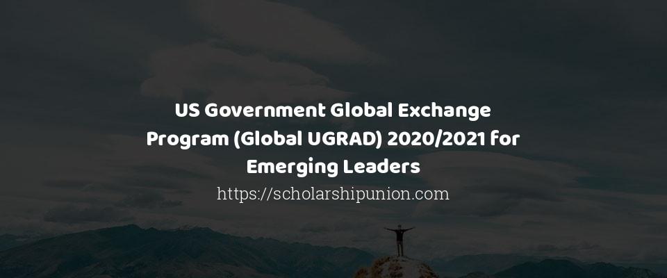 US Government Global Exchange Program (Global UGRAD) 2020/2021 for Emerging Leaders