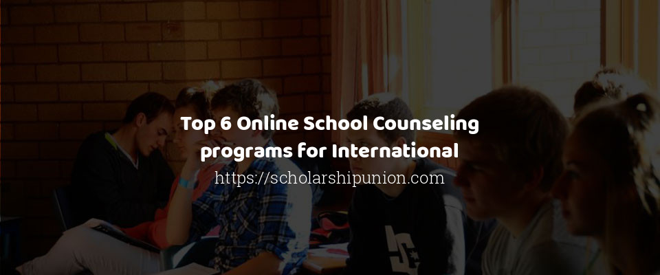 Image of Top 6 Online School Counseling programs for International