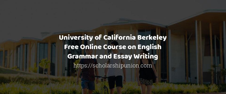 University of California Berkeley Free Online Course on English Grammar and Essay Writing