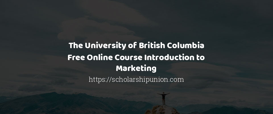 The University of British Columbia Free Online Course Introduction to Marketing