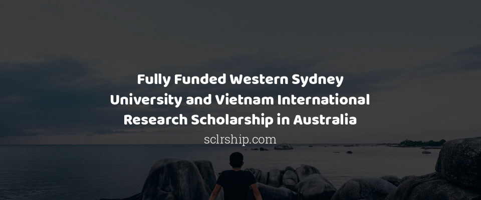 Fully Funded Western Sydney University and Vietnam International Research Scholarship in Australia