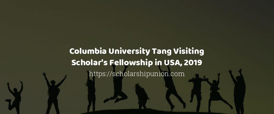 Columbia University Tang Visiting Scholar's Fellowship in USA, 2019