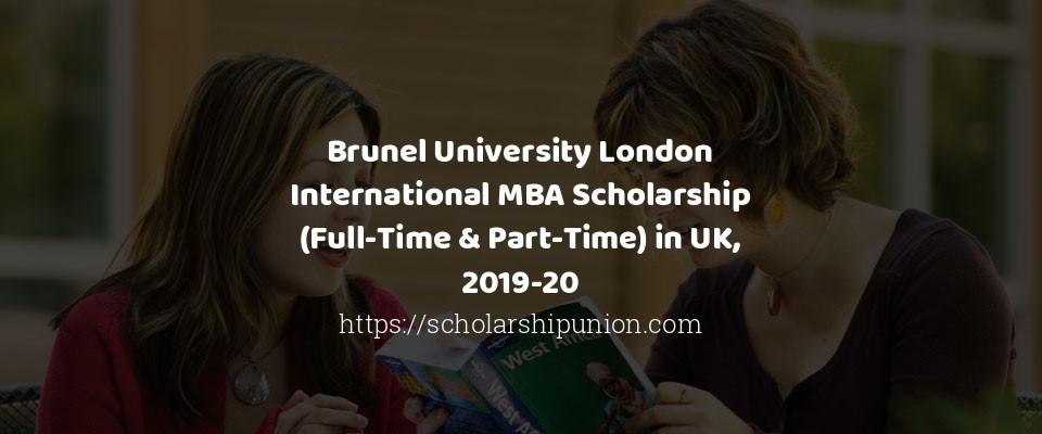 Brunel University London International MBA Scholarship (Full-Time & Part-Time) in UK, 2019-20