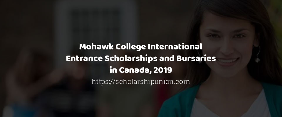 Mohawk College International Entrance Scholarships and Bursaries in Canada, 2019
