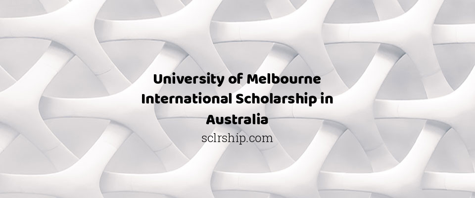 University of Melbourne International Scholarship in Australia