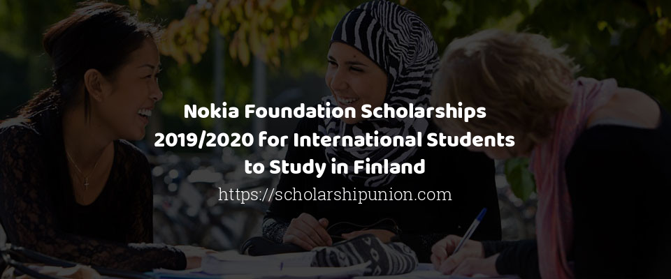 Nokia Foundation Scholarships 2019/2020 for International Students to Study in Finland