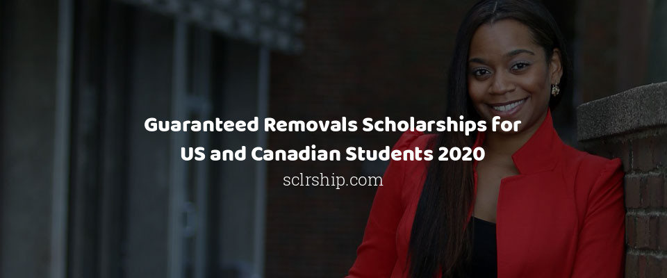 Guaranteed Removals Scholarships For Us And Canadian Students 2020