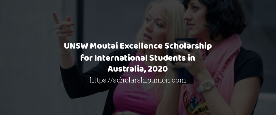 UNSW Moutai Excellence Scholarship for International Students in Australia, 2020