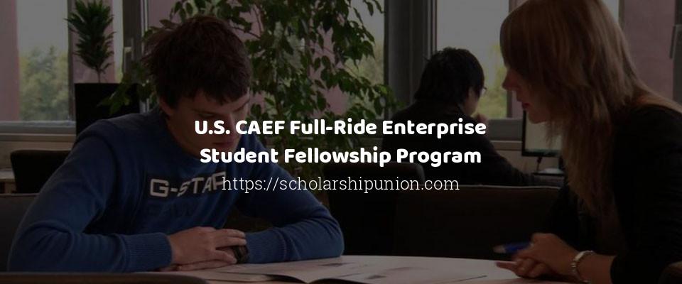 U.S. CAEF Full-Ride Enterprise Student Fellowship Program